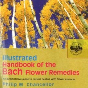 Handbook of the Bach Flower Remedies Author: Philip Chancellor