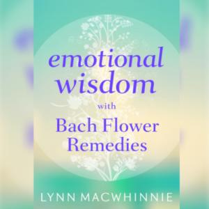Emotional Wisdom with Bach Flower Remedies Author: Lynn Macwhinnie