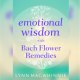Emotional Wisdom with Bach Flower Remedies Author: Lynn Macwhinnie